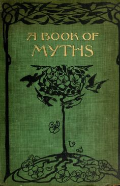 Decorative cover of 'A Book of Myths' by Jean Lang with illustrations by Helen Stratton. Putnam's Sons, New York 1915 Book Cover Art, Book Cover Design, Book Design, Book Art, Vintage Book Covers, Vintage Books, Old Books, Antique Books, Beautiful Book Covers