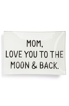 Mother's Day Gift Idea: Ben's Garden 'Mom, Love You to the Moon & Back' Trinket Tray Miss My Mom, Nordstrom, Family Quotes, Relationship Quotes, Mother Day Gifts, Quotes To Live By, Favorite Quotes, Love Her, To My Daughter