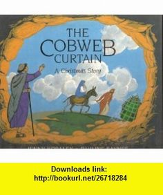 The Cobweb Curtain A Christmas Story (9780805010510) Jenny Koralek, William Barclay, Pauline Baynes , ISBN-10: 0805010513  , ISBN-13: 978-0805010510 ,  , tutorials , pdf , ebook , torrent , downloads , rapidshare , filesonic , hotfile , megaupload , fileserve