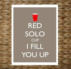 Yeah for Red Solo Cups and Sunday - Saturday's...woohoo!!!