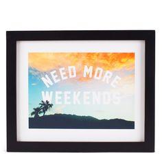 Need More Weekends Framed Art