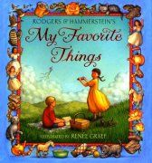 My Favorite Things  Words by Oscar Hammerstein II  Music by Richard Rodgers  Illustrations by Renee Graef - Learn more here: http://singbookswithemily.wordpress.com/2011/07/16/my-favorite-things-a-singable-picture-book/