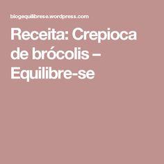 Receita: Crepioca de brócolis – Equilibre-se