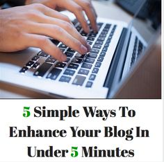 Learn 5 Simple Ways To Enhance Your Blog In Under 5 Minutes