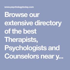Browse our extensive directory of the best Therapists, Psychologists and Counselors near you. Adhd Relationships, Mental Health Providers, Psychology Today, Life Organization, Organizing Life, Psychopath, Homeopathy, Social Work, Health And Wellness
