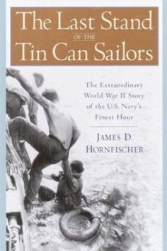 February 2016 The last stand of the tin can sailors : the extraordinary World War II story of the U.S. Navy's finest hour / James D. Hornfischer.