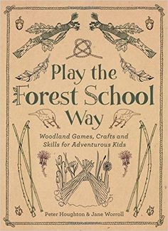 Play The Forest School Way: Woodland Games and Crafts for Adventurous Kids…