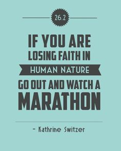 If you are losing faith in human nature, go out and watch a marathon. ~Katherine Switzer (first woman to run in the Boston Marathon) Marathon Quotes, Marathon Motivation, Running Motivation, Marathon Signs, Quotes Motivation, First Marathon, Boston Marathon, Marathon Running, I Love To Run