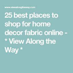 25 best places to shop for home decor fabric online - * View Along the Way *