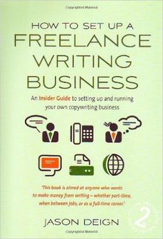 How to Set up a Freelance Writing Business: 2nd edition: An Insider Guide to Setting Up and Running Your Own Copywriting Business: Amazon.co.uk: Jason Deign: 9781845282578: Books