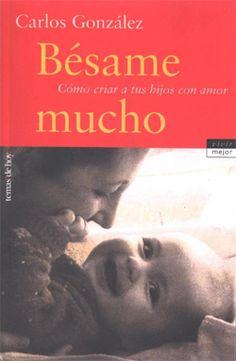 Besame mucho: cómo criar a tus hijos con amor