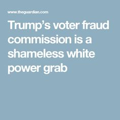 Trump's voter fraud commission is a shameless white power grab