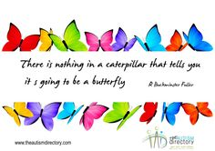 There is nothing in a caterpillar that tells you its going to be a butterfly