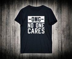 Sarcastic Shirt Omg No One Cares Funny Sarcasm Slogan Tee Party Drinking Clothing