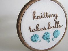 LOVE the embroidery of the balls of yarn - Hand Embroidered Knitting Takes Balls Hoop Art in Four Inch Frame - DIY Homer Knitting Quotes, Knitting Humor, Knitting Projects, Crochet Projects, Knitting Patterns, Cross Stitch Embroidery, Hand Embroidery, Learn Embroidery, Knit Or Crochet