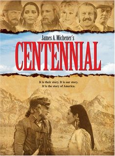 Centennial TV miniseries. Very good miniseries and also have read the book a couple of times. The first parts are better than the end, but worth seeing.