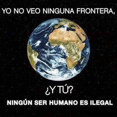 Ningún ser humano es ilegal. Por un mundo sin fronteras. #Inmigración