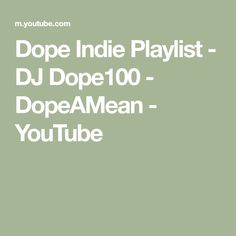 Dope Indie Playlist - DJ Dope100 - DopeAMean - YouTube Music Mix, Audio Books, Rap, Musicals, Hip Hop, Indie, Youtube, Wraps, Hiphop