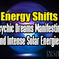 Energy Shifts – Psychic Dreams Manifesting And Intense Solar Energies