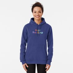 """""""Still Smiling Colorful Happy Quote"""" Pullover Hoodie by ind3finite 