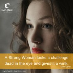 """""""A strong woman looks a challenge dead in the eye and gives it a wink."""" - Gina Carey"""