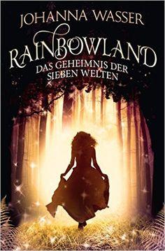 Rainbowland 1: Das Geheimnis der sieben Welten von Johanna Wasser