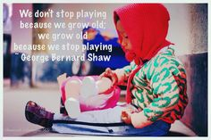 'We don't stop playing because we grow old; we grow old because we stop playing' - George Bernard Shaw George Bernard Shaw, Crochet Hats, Classroom, Play, Knitting Hats, Class Room