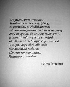 Emma Dancourt - Resistere e....sorridere Book Quotes, Words Quotes, Italian Love Quotes, Motivational Quotes, Inspirational Quotes, Most Beautiful Words, Quotes About Everything, Magic Words, Tumblr Quotes