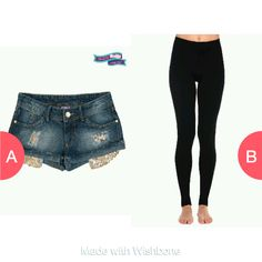 shorts or leggings  Click here to vote @ http://getwishboneapp.com/share/2824339