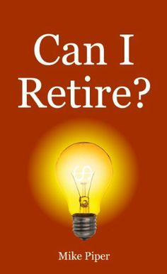 Can I Retire? How Much Money You Need to Retire and How to Manage Your Retirement Savings, Explained in 100 Pages or Less by Mike Piper. $4.47