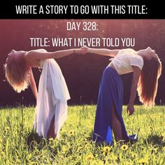 """Day 328 of 365 Days of Writing Prompts: Write a story to go with the title """"What I Never Told You"""". Shannon: """"You did get accepted to that school. I switched out the letter four y…"""
