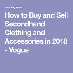 How to Buy and Sell Secondhand Clothing and Accessories in 2018 - Vogue