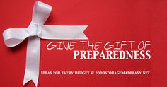 Preparedness Gift Ideas for Any Budget | from FoodStorageMadeEasy.NET