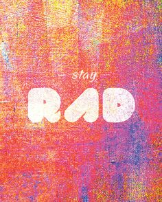 stay rad just a suggestion