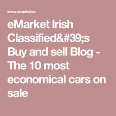 eMarket Irish Classified's Buy and sell Blog - The 10 most economical cars on sale