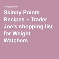 Skinny Points Recipes » Trader Joe's shopping list for Weight Watchers