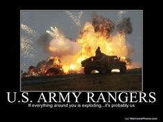 U.S. Army Rangers: If Everything Around You Is Exploding...It's Probably Us  Rangers Lead The Way!