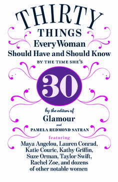 "Glamour magazine's list of ""30 Things Every Woman Should Have and Should Know by the Time She's 30."""