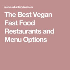 The Best Vegan Fast Food Restaurants and Menu Options