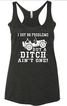 99 problems ditch aint one womens jeeping shirt by SweetRosyCheeks
