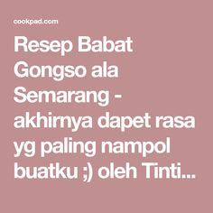 Resep Babat Gongso ala Semarang - akhirnya dapet rasa yg paling nampol buatku ;) oleh Tintin Rayner