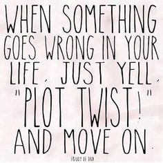 When Something Goes wrong in your life just yell plot twist and move on How To Deal With Perfectionism And Creativity #goodquotes #life
