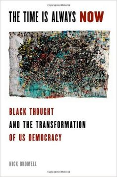The time is always now : Black thought and the transformation of US democracy / Nick Bromell - Oxford ; New York : Oxford University Press, cop. 2013