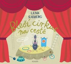 Sjöberg Lena: Bleší cirkus na cestě Book Cover Design, Book Design, Madrid, Birthday Cake, Lettering, Bibliophile, Children's Books, Libraries, Book Covers
