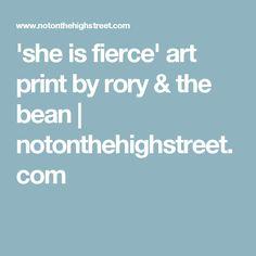 'she is fierce' art print by rory & the bean | notonthehighstreet.com