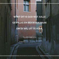Week 2 - VREUGDE IN OM TE DIEN - Woensdag Lees: 2:12-13 SOAP: 2:13  13 …want dit is God wat julle gewillig en bekwaam maak om Sy wil uit te voer. Om