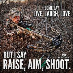 Some say Live, Laugh, Love...But I say Raise, Aim, Shoot.