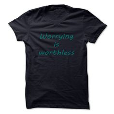 Worrying is worthless T-Shirts, Hoodies. Check Price Now ==►…