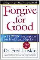 Forgive for Good:  based on scientific research, this study offers new insight in to the healing powers and medical benefits of forgiveness