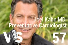 Joel Kahn - Heart Healthy Lifestyle through a Plant Based Diet - Episode 57